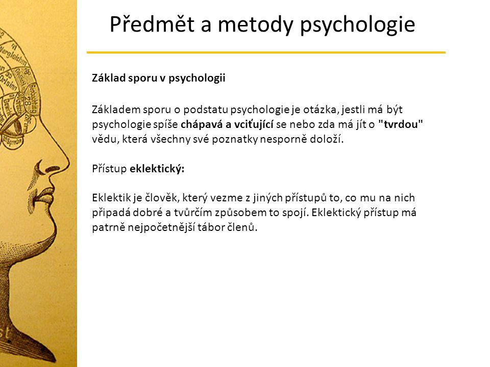 Předmět a metody psychologie Základ sporu v psychologii Základem sporu o podstatu psychologie je otázka, jestli má být psychologie spíše chápavá a vci