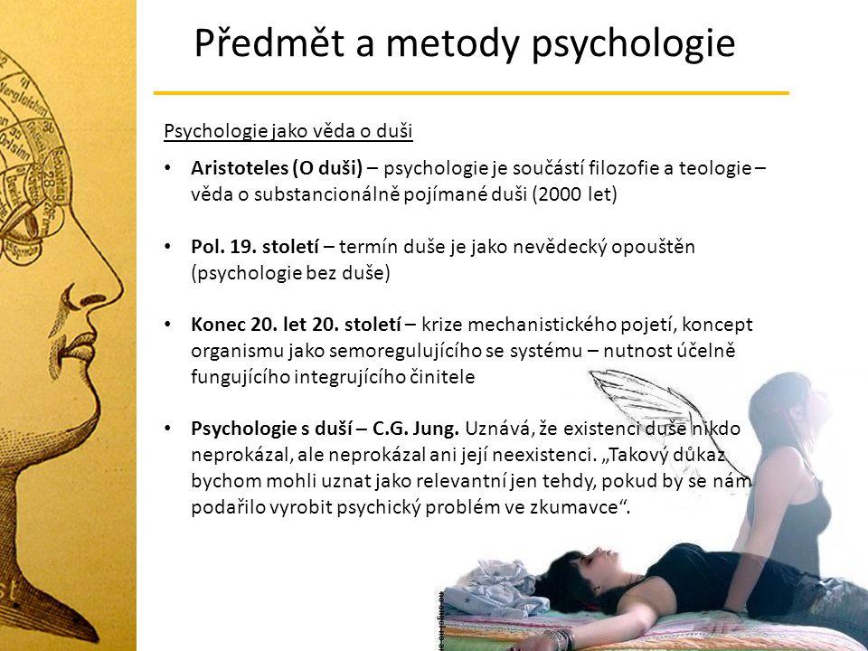 Předmět a metody psychologie Aristoteles (O duši) – psychologie je součástí filozofie a teologie – věda o substancionálně pojímané duši (2000 let) Pol
