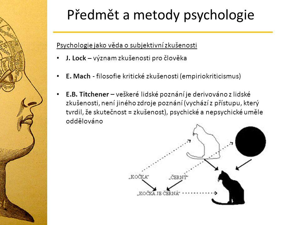 Předmět a metody psychologie J. Lock – význam zkušenosti pro člověka E. Mach - filosofie kritické zkušenosti (empiriokriticismus) E.B. Titchener – veš
