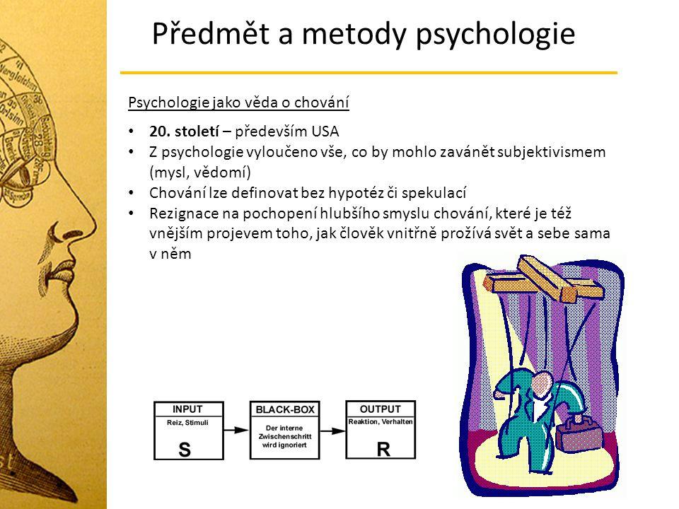 Předmět a metody psychologie 20. století – především USA Z psychologie vyloučeno vše, co by mohlo zavánět subjektivismem (mysl, vědomí) Chování lze de