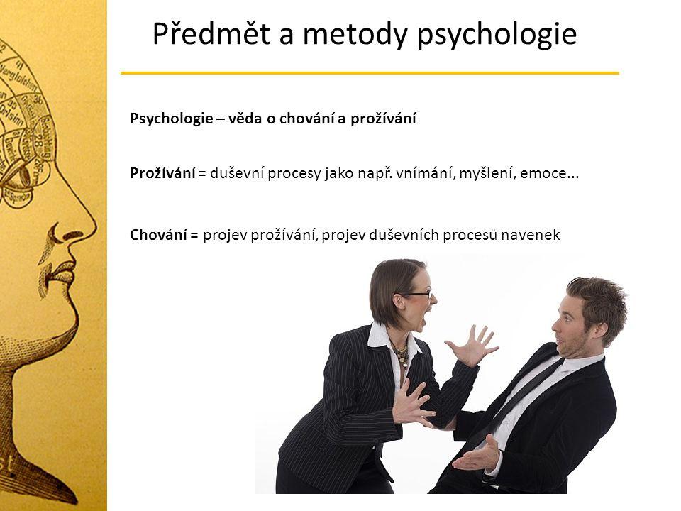 Předmět a metody psychologie Psychologie – věda o chování a prožívání Prožívání = duševní procesy jako např. vnímání, myšlení, emoce... Chování = proj
