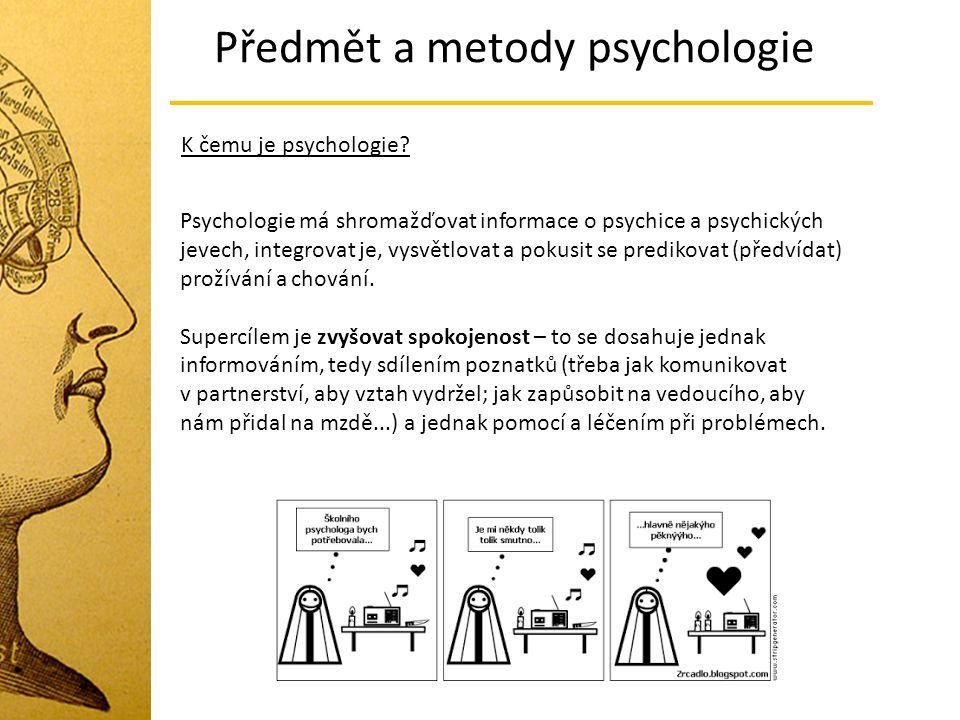 Předmět a metody psychologie K čemu je psychologie? Psychologie má shromažďovat informace o psychice a psychických jevech, integrovat je, vysvětlovat