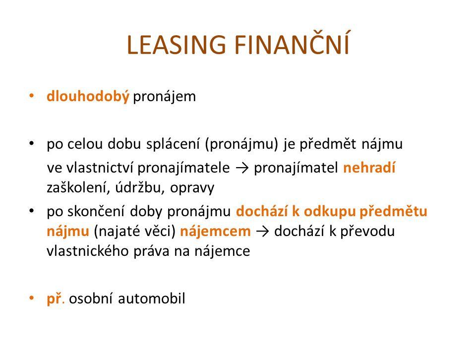 LEASING FINANČNÍ dlouhodobý pronájem po celou dobu splácení (pronájmu) je předmět nájmu ve vlastnictví pronajímatele → pronajímatel nehradí zaškolení,