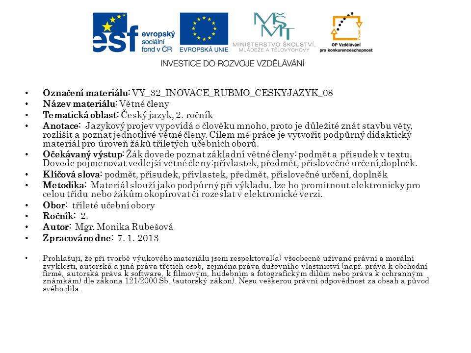 Označení materiálu: VY_32_INOVACE_RUBMO_CESKYJAZYK_08 Název materiálu:Větné členy Tematická oblast: Český jazyk, 2. ročník Anotace: Jazykový projev vy