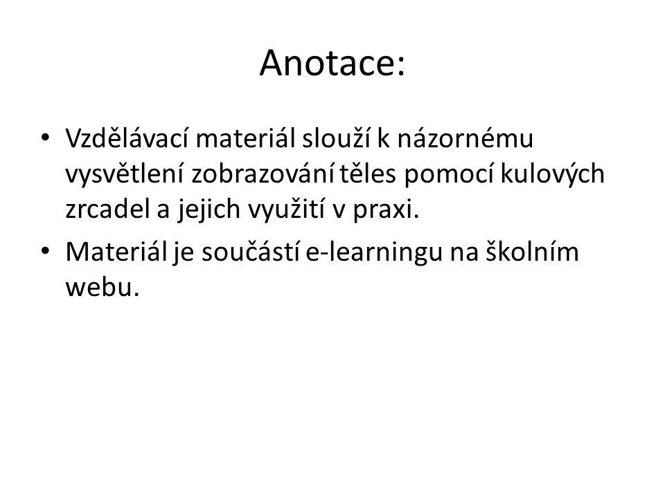 Anotace: Vzdělávací materiál slouží k názornému vysvětlení zobrazování těles pomocí kulových zrcadel a jejich využití v praxi.