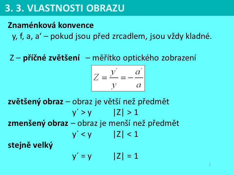 2 Znaménková konvence y, f, a, a' – pokud jsou před zrcadlem, jsou vždy kladné. Z – příčné zvětšení – měřítko optického zobrazení zvětšený obraz – obr