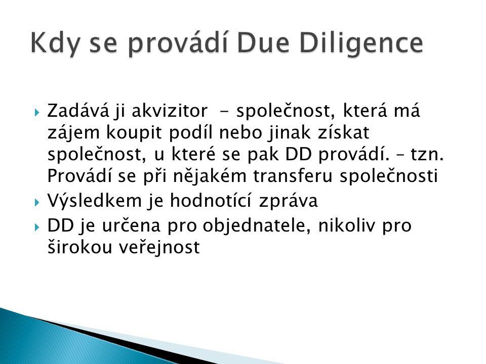  Zadává ji akvizitor - společnost, která má zájem koupit podíl nebo jinak získat společnost, u které se pak DD provádí.