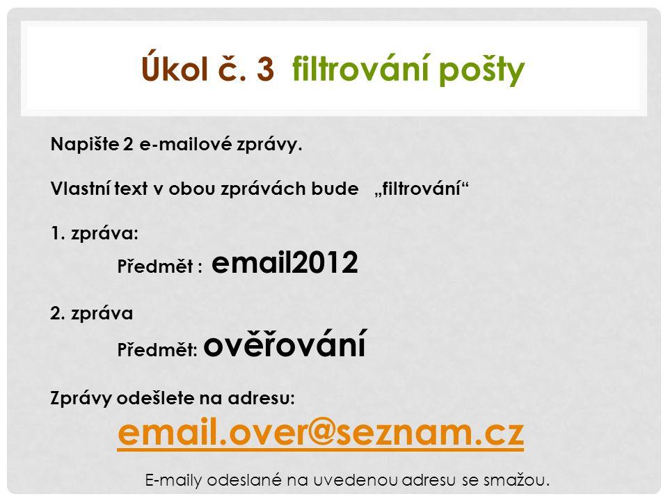 Úkol č. 3 filtrování pošty Napište 2 e-mailové zprávy.