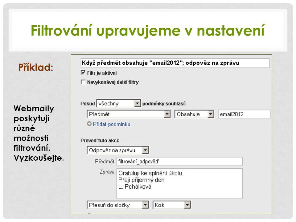 Filtrování upravujeme v nastavení Příklad: Webmaily poskytují různé možnosti filtrování.