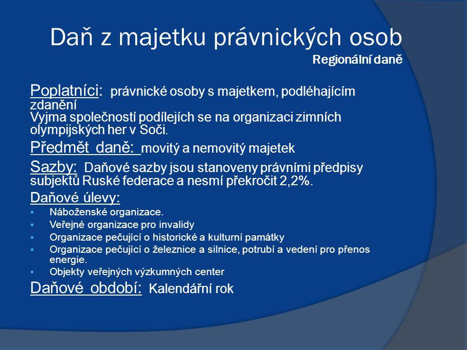 Daň z majetku právnických osob Regionální daně Poplatníci: právnické osoby s majetkem, podléhajícím zdanění Vyjma společností podílejích se na organizaci zimních olympijských her v Soči.