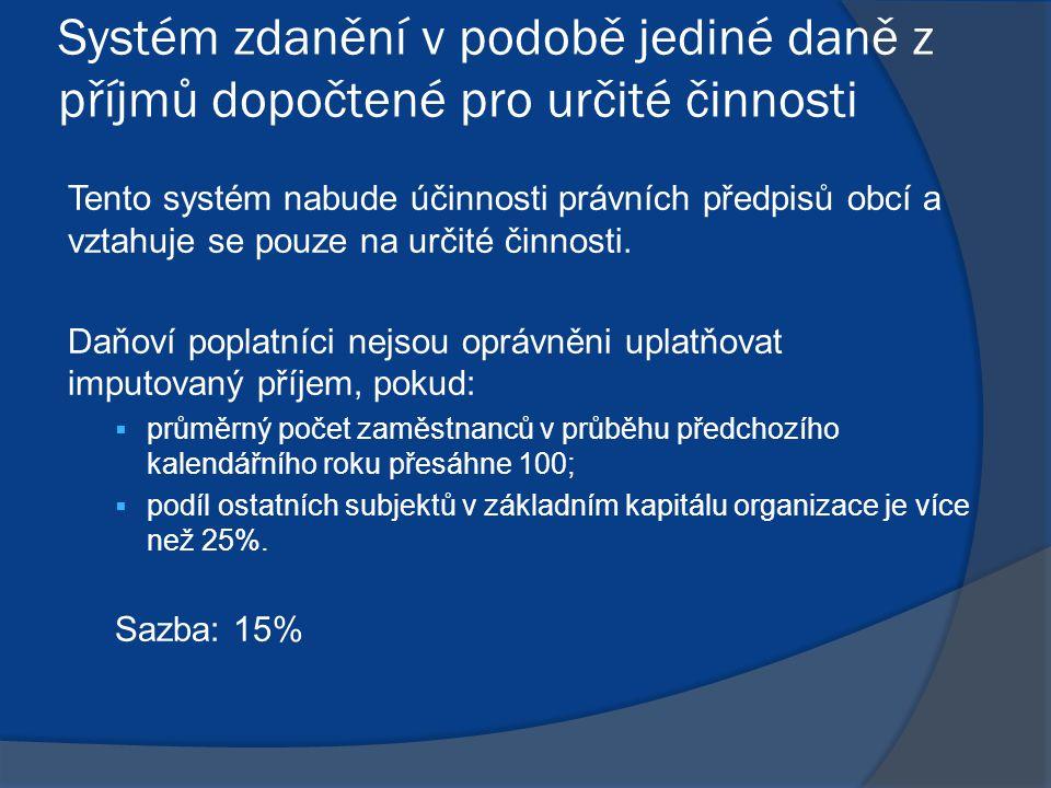 Systém zdanění v podobě jediné daně z příjmů dopočtené pro určité činnosti Tento systém nabude účinnosti právních předpisů obcí a vztahuje se pouze na určité činnosti.