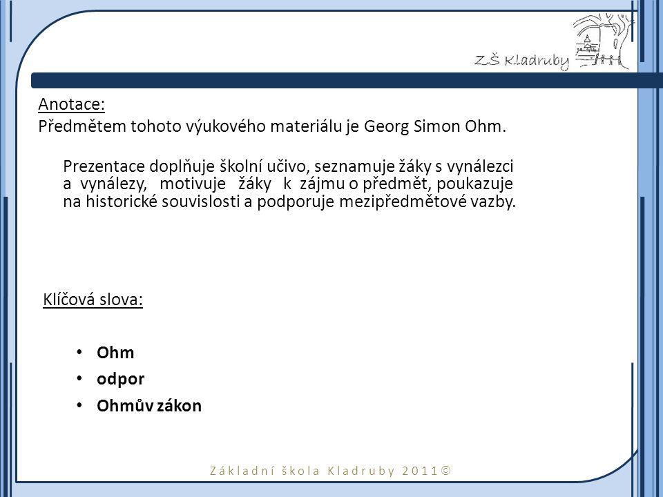 Základní škola Kladruby 2011  Anotace: Předmětem tohoto výukového materiálu je Georg Simon Ohm.
