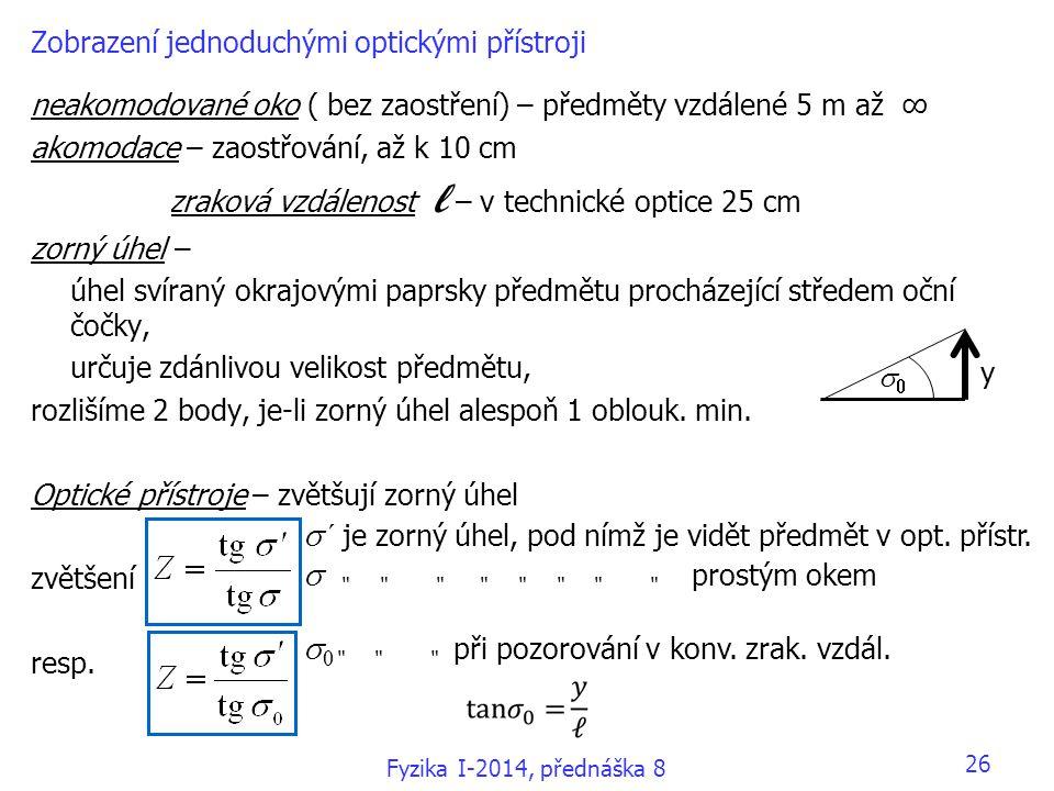 26 Zobrazení jednoduchými optickými přístroji neakomodované oko ( bez zaostření) – předměty vzdálené 5 m až ∞ akomodace – zaostřování, až k 10 cm konv