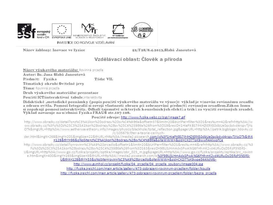 Název šablony: Inovace ve fyzice52/F28/8.4.2013,Slabá Janoutová Vzdělávací oblast: Člověk a příroda Název výukového materiálu: Rovinná zrcadla Autor:
