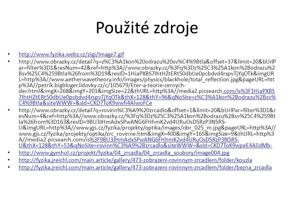 Použité zdroje http://www.fyzika.webz.cz/zigi/Image7.gif http://www.obrazky.cz/detail?q=z%C3%A1kon%20odrazu%20sv%C4%9Btla&offset=37&limit=20&bUrlP ar=