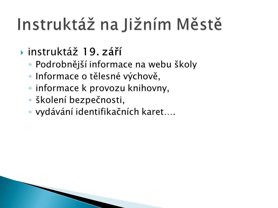  instruktáž 19. září ◦ Podrobnější informace na webu školy ◦ Informace o tělesné výchově, ◦ informace k provozu knihovny, ◦ školení bezpečnosti, ◦ vy