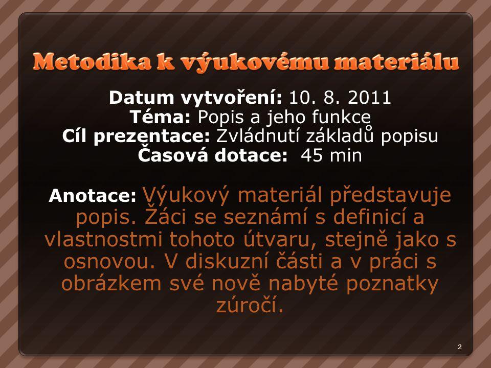 Datum vytvoření: 10. 8. 2011 Téma: Popis a jeho funkce Cíl prezentace: Zvládnutí základů popisu Časová dotace: 45 min Anotace: Výukový materiál předst