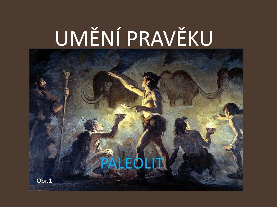 UMĚNÍ PRAVĚKU Obr.1 PALEOLIT