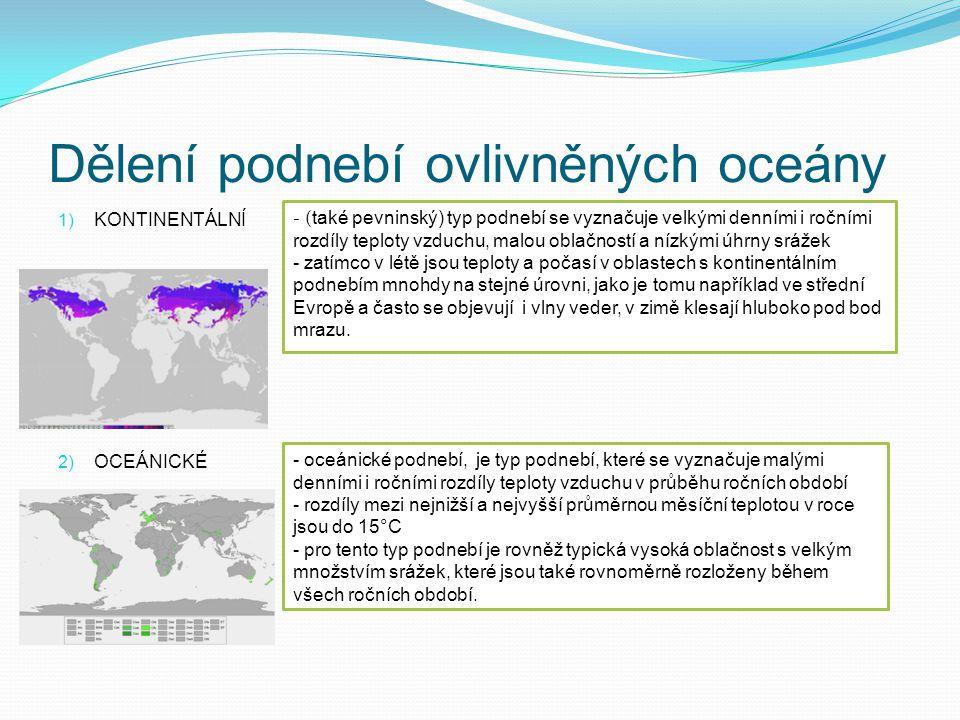Dělení podnebí ovlivněných oceány 1) KONTINENTÁLNÍ 2) OCEÁNICKÉ - ( také pevninský) typ podnebí se vyznačuje velkými denními i ročními rozdíly teploty