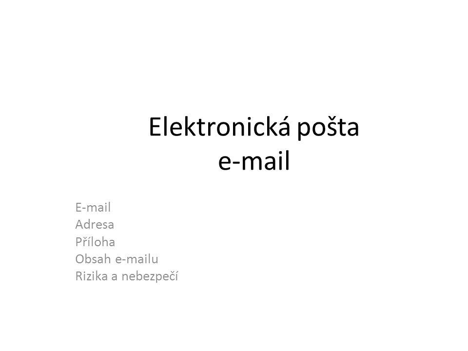 Elektronická pošta e-mail E-mail Adresa Příloha Obsah e-mailu Rizika a nebezpečí