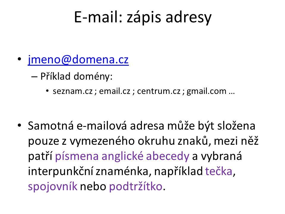 E-mail: zápis adresy jmeno@domena.cz – Příklad domény: seznam.cz ; email.cz ; centrum.cz ; gmail.com … Samotná e-mailová adresa může být složena pouze z vymezeného okruhu znaků, mezi něž patří písmena anglické abecedy a vybraná interpunkční znaménka, například tečka, spojovník nebo podtržítko.
