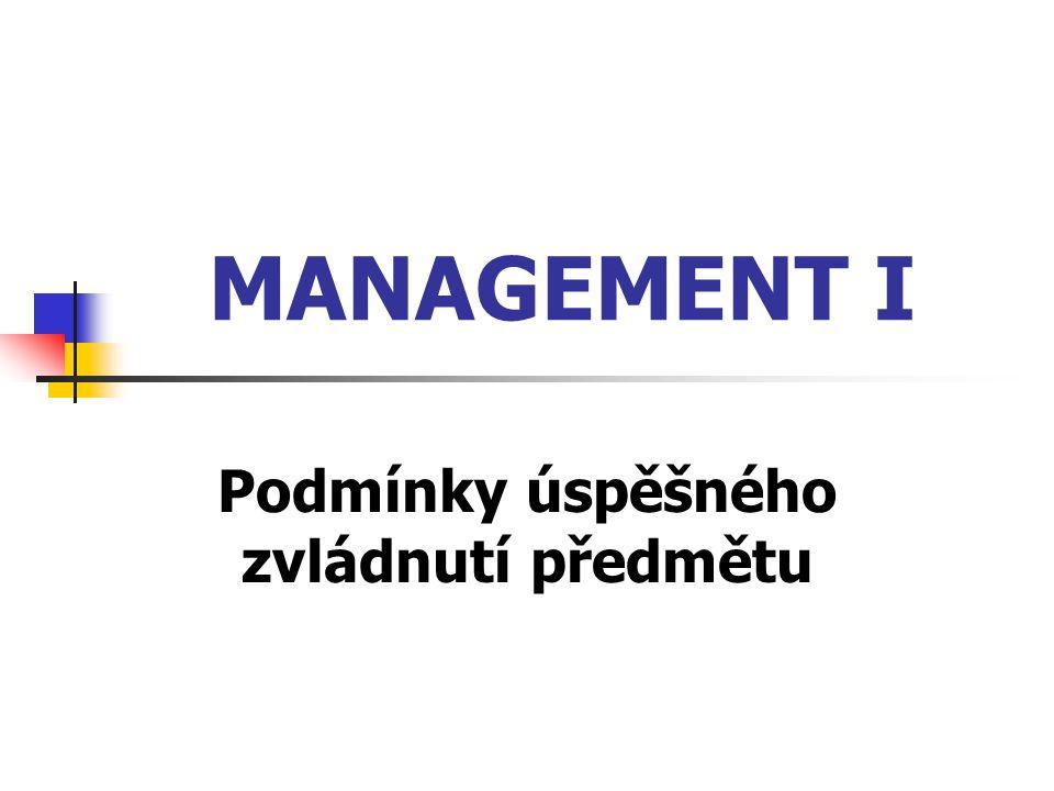 MANAGEMENT I Zápočet: musí předcházet zkoušce. Zkouška má 2 části – písemnou a ústní.