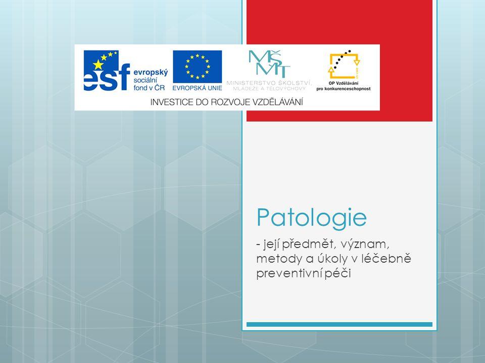 Patologie - její předmět, význam, metody a úkoly v léčebně preventivní péči