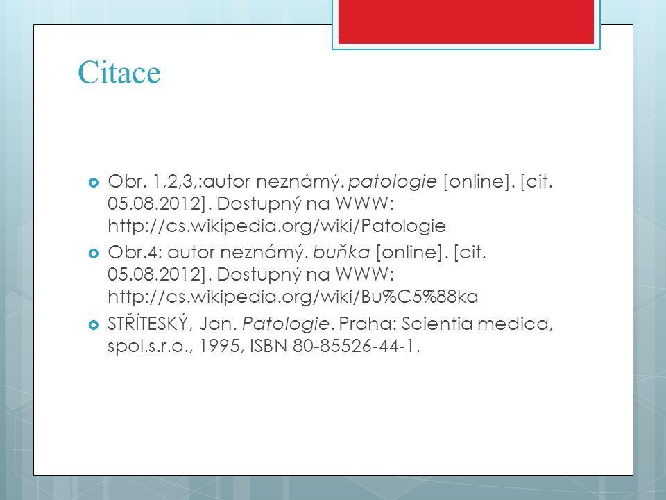 Citace  Obr. 1,2,3,:autor neznámý. patologie [online]. [cit. 05.08.2012]. Dostupný na WWW: http://cs.wikipedia.org/wiki/Patologie  Obr.4: autor nezn