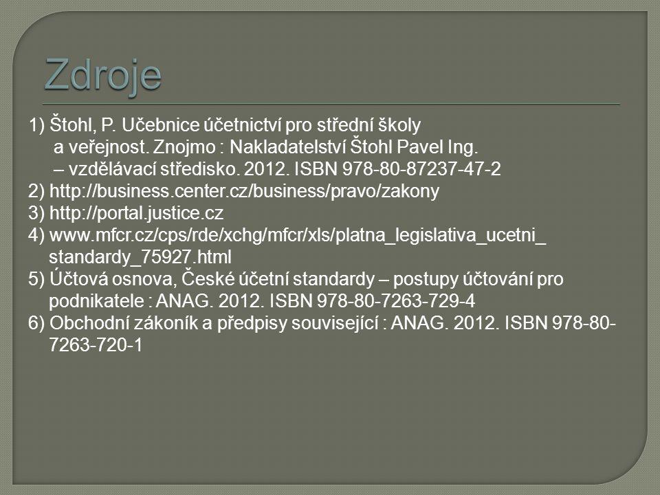 1) Štohl, P. Učebnice účetnictví pro střední školy a veřejnost. Znojmo : Nakladatelství Štohl Pavel Ing. – vzdělávací středisko. 2012. ISBN 978-80-872