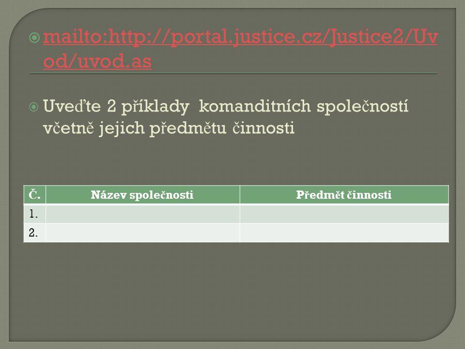  mailto:http://portal.justice.cz/Justice2/Uv od/uvod.as mailto:http://portal.justice.cz/Justice2/Uv od/uvod.as  Uve ď te 2 p ř íklady komanditních s