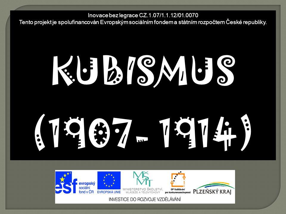 Inovace bez legrace CZ.1.07/1.1.12/01.0070 Tento projekt je spolufinancován Evropským sociálním fondem a státním rozpočtem České republiky. KUBISMUS (