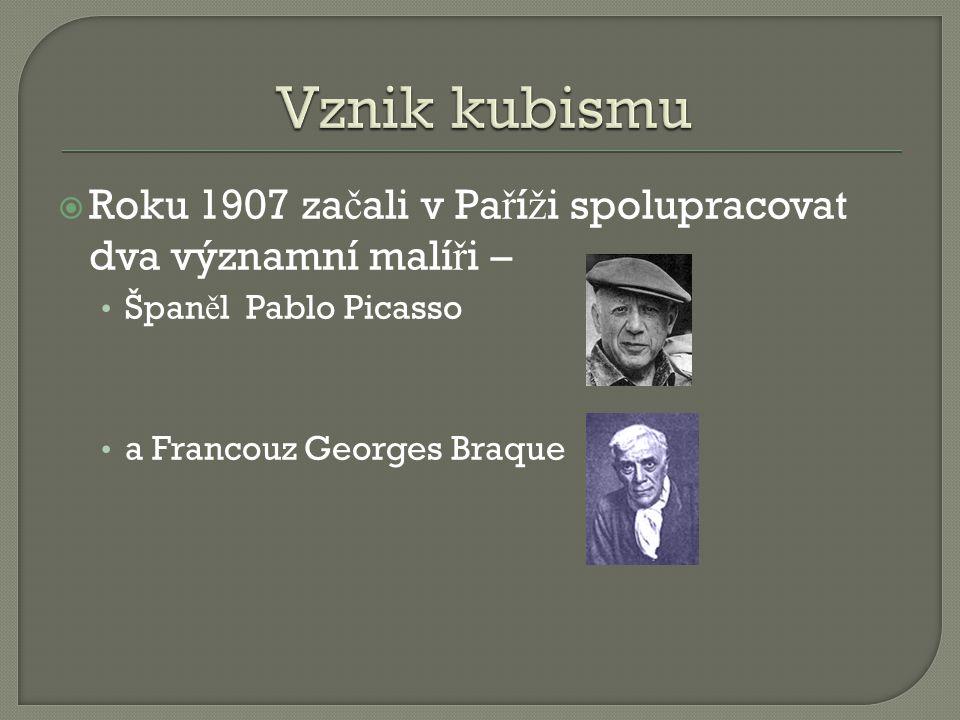  Roku 1907 za č ali v Pa ř í ž i spolupracovat dva významní malí ř i – Špan ě l Pablo Picasso a Francouz Georges Braque