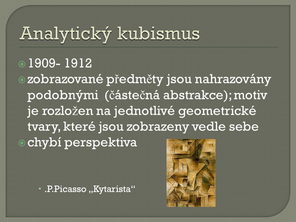  1909- 1912  zobrazované p ř edm ě ty jsou nahrazovány podobnými ( č áste č ná abstrakce); motiv je rozlo ž en na jednotlivé geometrické tvary, kter