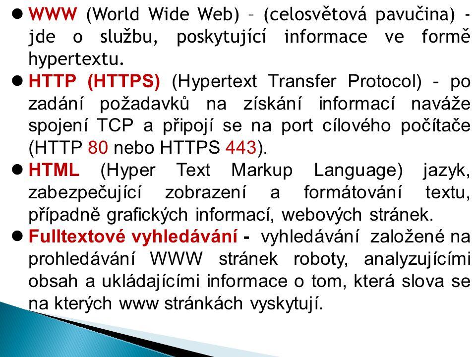 WWW (World Wide Web) – (celosvětová pavučina) - jde o službu, poskytující informace ve formě hypertextu.