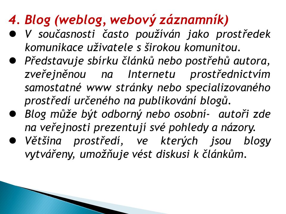 4.Blog (weblog, webový záznamník) V současnosti často používán jako prostředek komunikace uživatele s širokou komunitou. Představuje sbírku článků neb