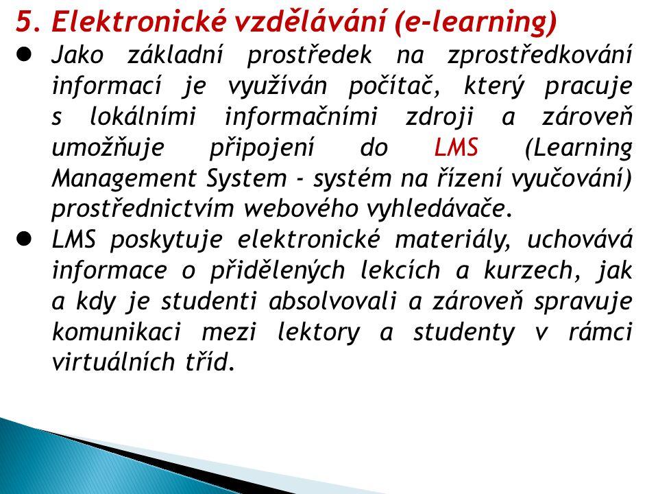 5.Elektronické vzdělávání (e-learning) Jako základní prostředek na zprostředkování informací je využíván počítač, který pracuje s lokálními informační