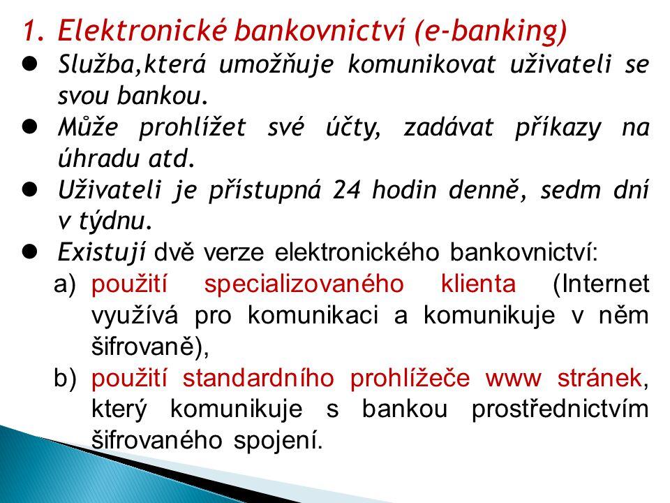 1.Elektronické bankovnictví (e-banking) Služba,která umožňuje komunikovat uživateli se svou bankou. Může prohlížet své účty, zadávat příkazy na úhradu