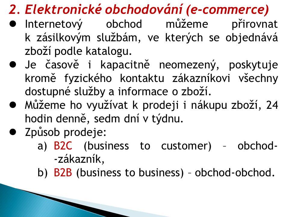 2.Elektronické obchodování (e-commerce) Internetový obchod můžeme přirovnat k zásilkovým službám, ve kterých se objednává zboží podle katalogu. Je čas