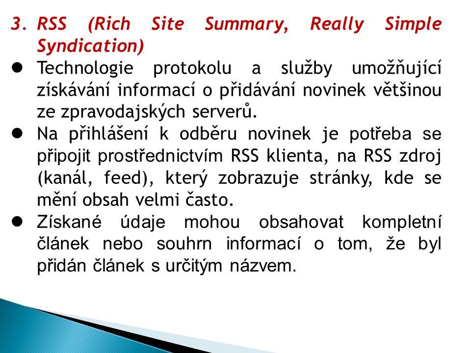 3.RSS (Rich Site Summary, Really Simple Syndication) Technologie protokolu a služby umožňující získávání informací o přidávání novinek většinou ze zpr