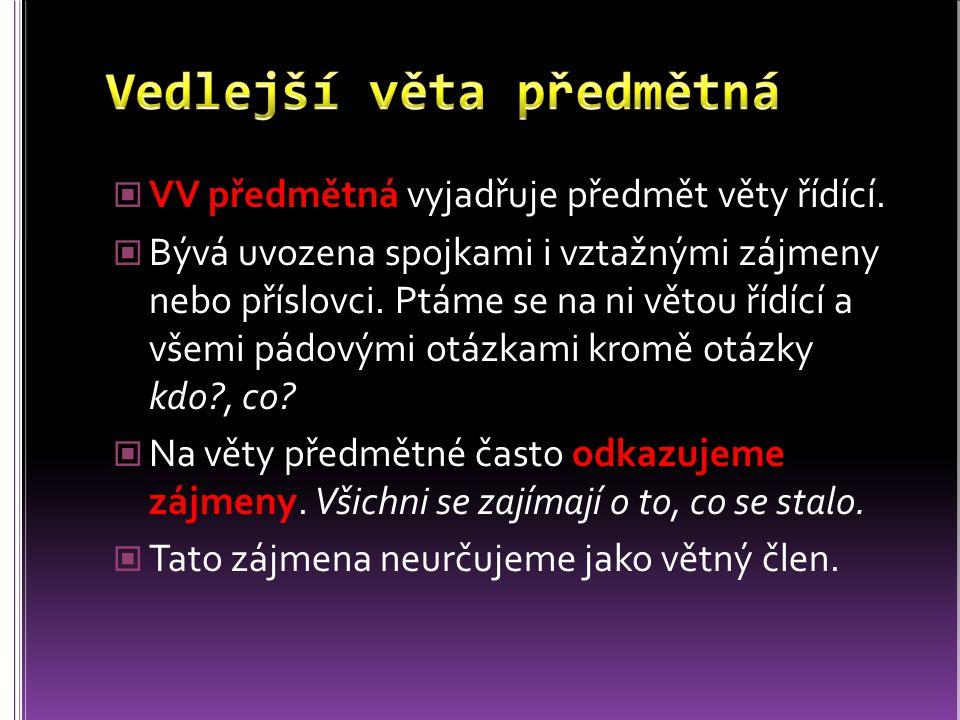VV předmětná vyjadřuje předmět věty řídící. Bývá uvozena spojkami i vztažnými zájmeny nebo příslovci. Ptáme se na ni větou řídící a všemi pádovými otá