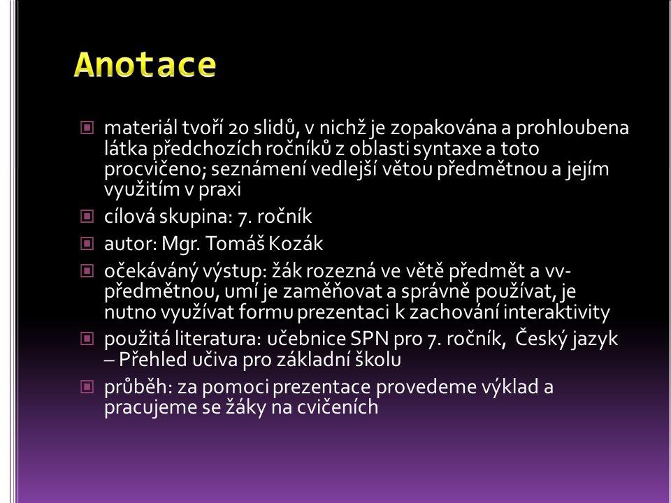 materiál tvoří 20 slidů, v nichž je zopakována a prohloubena látka předchozích ročníků z oblasti syntaxe a toto procvičeno; seznámení vedlejší větou p