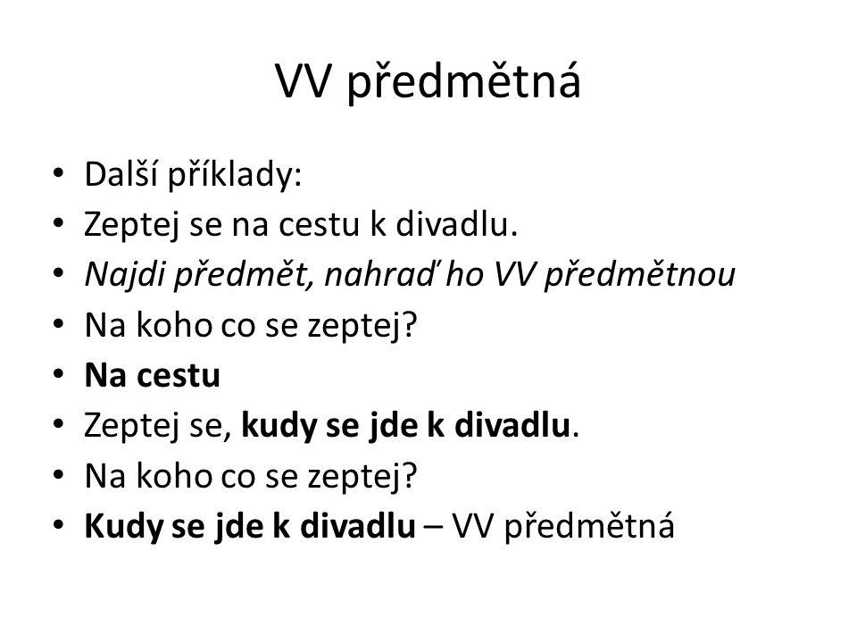 VV předmětná Najdi VV předmětnou, nahraď ji větným členem: Slíbila, že nám pomůže.