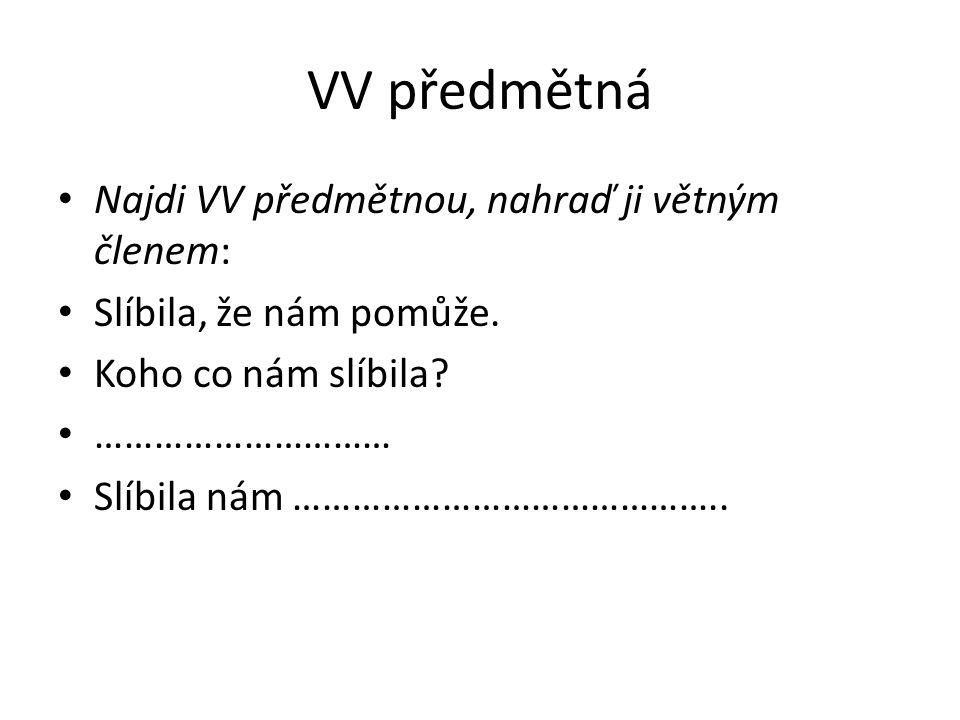 VV předmětná - řešení Najdi VV předmětnou, nahraď ji větným členem: Slíbila, že nám pomůže.