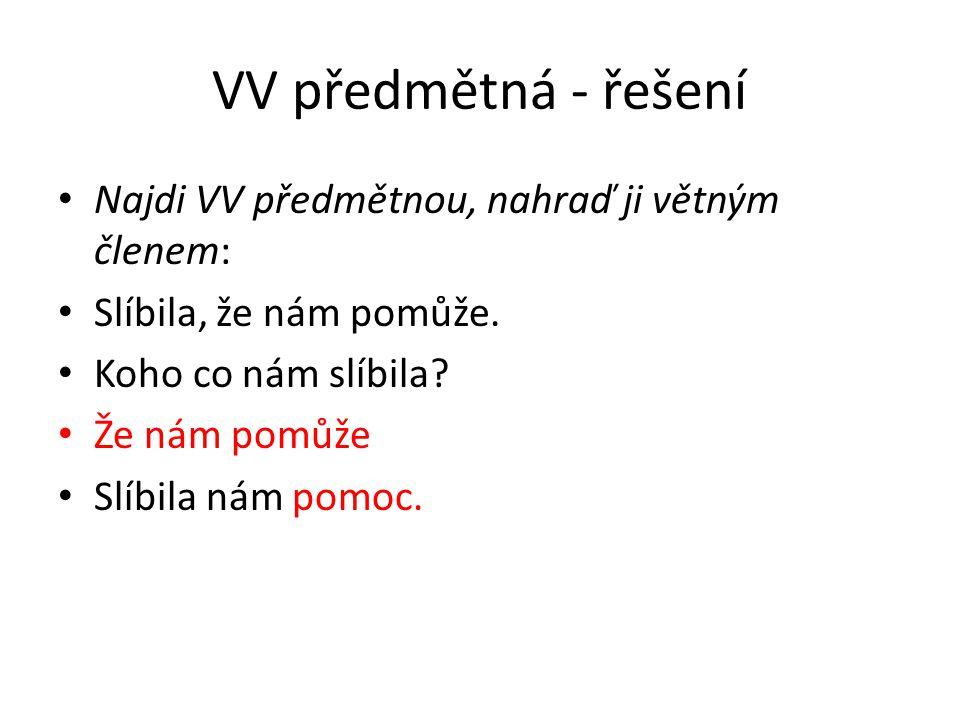 VV předmětná Najdi VV předmětnou, nahraď ji větným členem: Rodiče zjistili, že jsem jim lhal.
