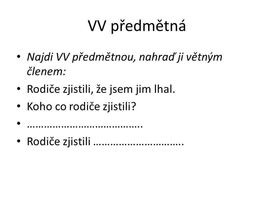 VV předmětná - řešení Najdi VV předmětnou, nahraď ji větným členem: Rodiče zjistili, že jsem jim lhal.