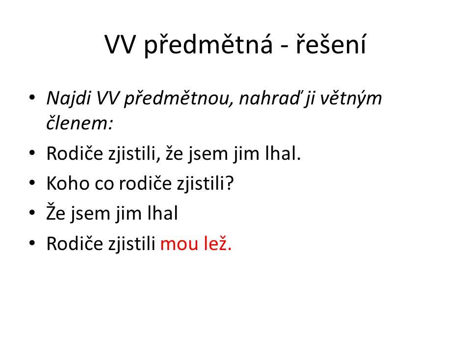 VV předmětná Nahraď předmět VV předmětnou: Pavel zkoumal příčinu neúspěchu.