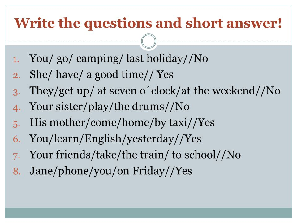 Write the questions and short answer. 1. You/ go/ camping/ last holiday//No 2.