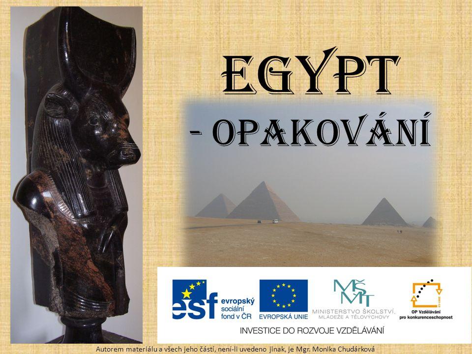 Egypt - opakování Autorem materiálu a všech jeho částí, není-li uvedeno jinak, je Mgr. Monika Chudárková