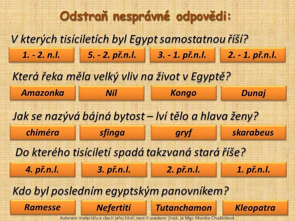 V kterých tisíciletích byl Egypt samostatnou říší? 1. - 2. n.l. 2. - 1. př.n.l. 3. - 1. př.n.l. 5. - 2. př.n.l. Která řeka měla velký vliv na život v