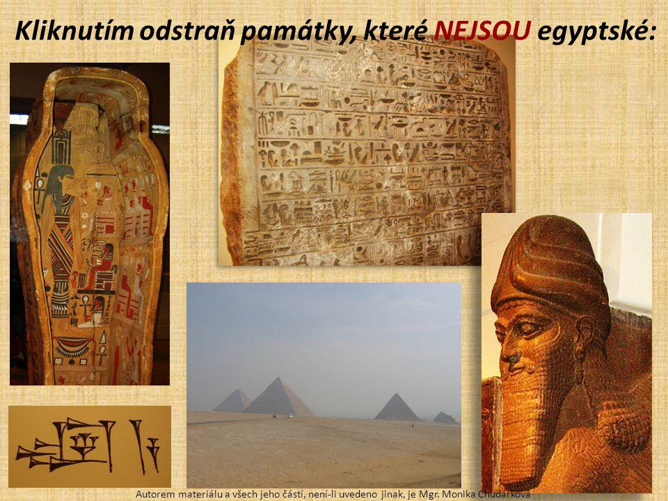 Kliknutím odstraň památky, které NEJSOU egyptské: Autorem materiálu a všech jeho částí, není-li uvedeno jinak, je Mgr. Monika Chudárková
